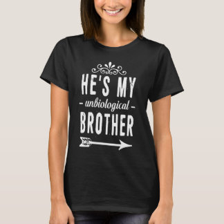 He is My Unbiological Brother Funny Graphic T-Shirt