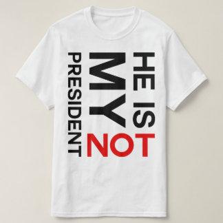 He Is Not My President Anti Trump T-Shirt