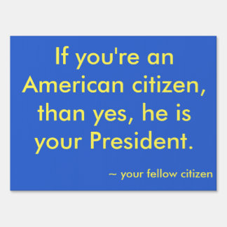 He is your president sign