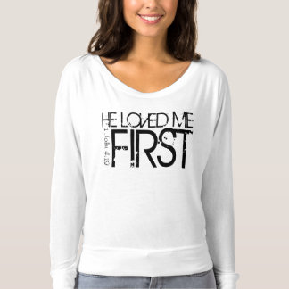 He loved me first t-shirt