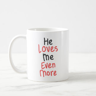 He Loves Me Even More Coffee Mug