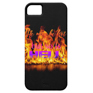 He May Be Hot But So Is Hell Inferno Phone Case