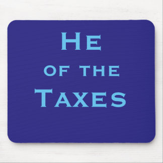 He of Taxes Male Tax Accountant or Preparer Joke Mouse Pad