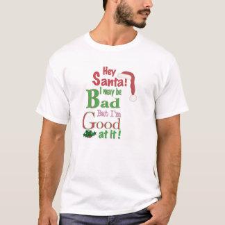 Hé Père Noël je peux être MAUVAIS mais je suis bon T-shirt