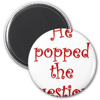 He popped the question! 2 inch round magnet
