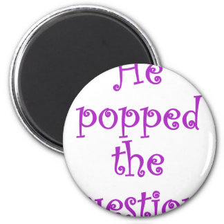 He popped the question! fridge magnets
