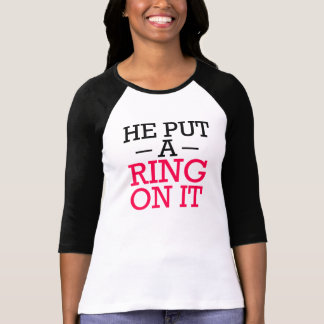 He put a ring on it funny fiance shirt