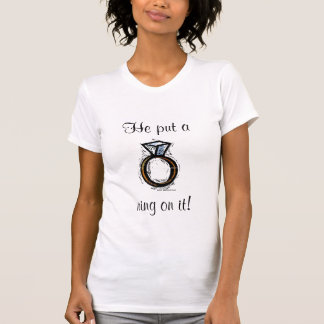 He put a ring on it! T-Shirt