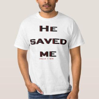 He saved me T-Shirt