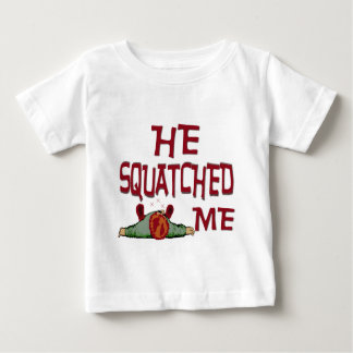He Squatched Me Baby T-Shirt
