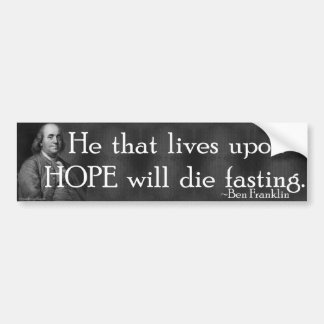 """""""He that lives upon HOPE will die fasting."""" Bumper Sticker"""
