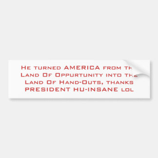 He turned AMERICA from the Land Of Oppurtunity ... Bumper Sticker
