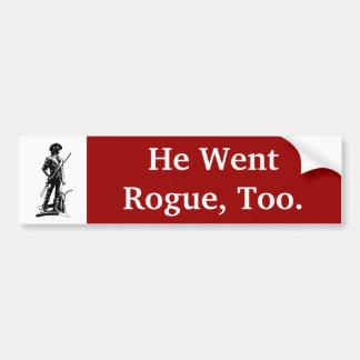 He Went Rogue, Too Bumper Sticker