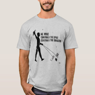 He Who Controls The Spice  . . . T-Shirt