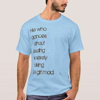 He who dances... T-Shirt
