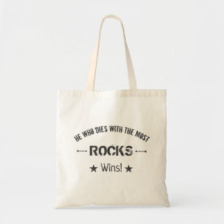 He Who Dies With The Most ROCKS Wins! Rock Hound Tote Bag