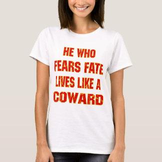 He Who Fears Fate Lives Like A Coward T-Shirt