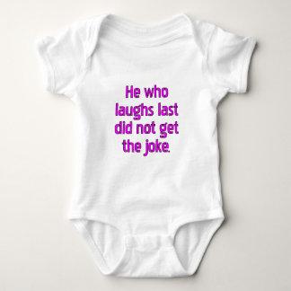 He who laughs last did not get the joke. baby bodysuit