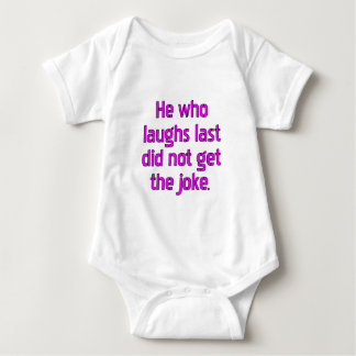 He who laughs last did not get the joke. tees
