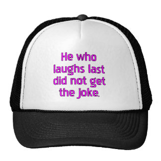 He who laughs last did not get the joke. trucker hat