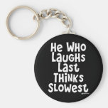He Who Laughs Last Thinks Slowest