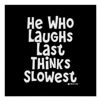 He Who Laughs Last Thinks Slowest Poster