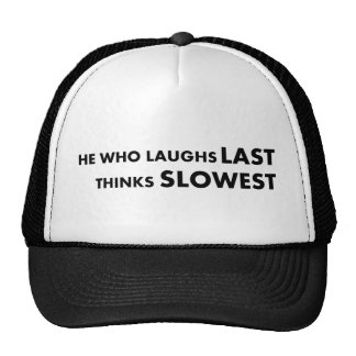 He Who Laughs Last Trucker Hat