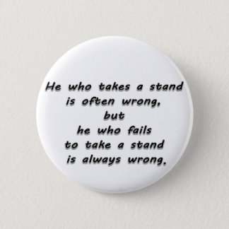 """He who takes a stand...""  Quote 2 Inch Round Button"