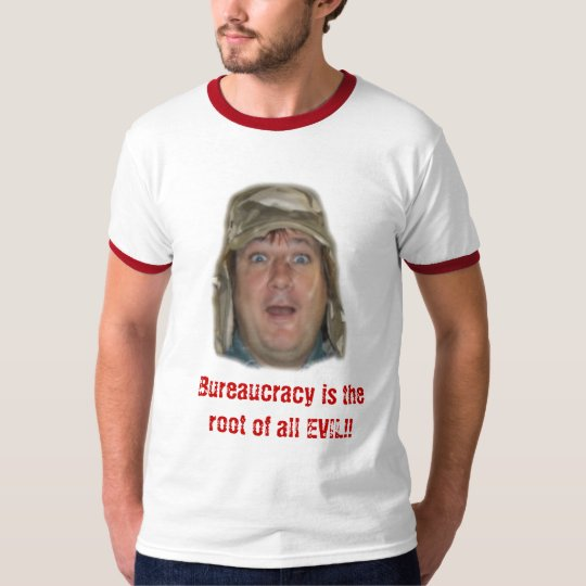 head, Bureaucracy is the root of all EVIL!! T-Shirt