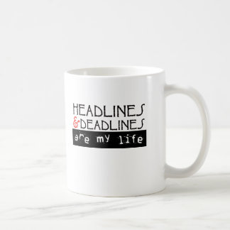 Headlines and Deadlines Are my Life Coffee Mug
