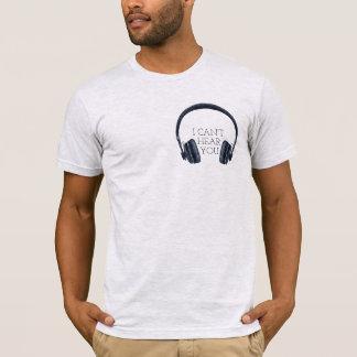 Headphones, I can't hear you t shirt