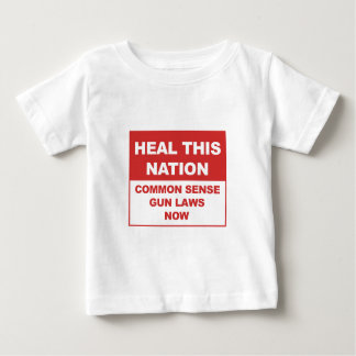 Heal This Nation - Common Sense Gun Laws Now! Baby T-Shirt
