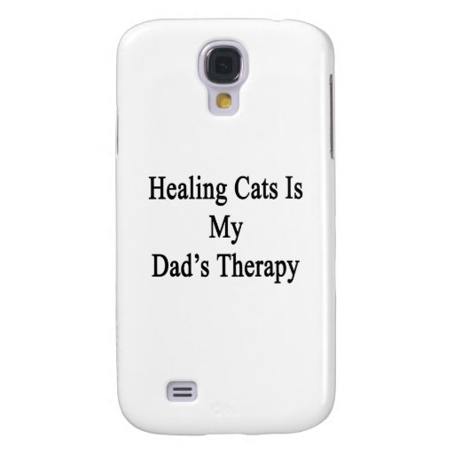 Healing Cats Is My Dad's Therapy Galaxy S4 Cases