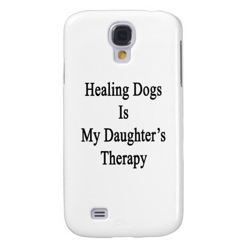 Healing Dogs Is My Daughter's Therapy Samsung Galaxy S4 Case
