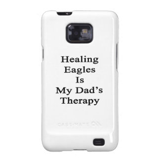 Healing Eagles Is My Dad's Therapy Samsung Galaxy SII Cases