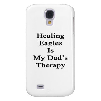 Healing Eagles Is My Dad's Therapy Samsung Galaxy S4 Cover