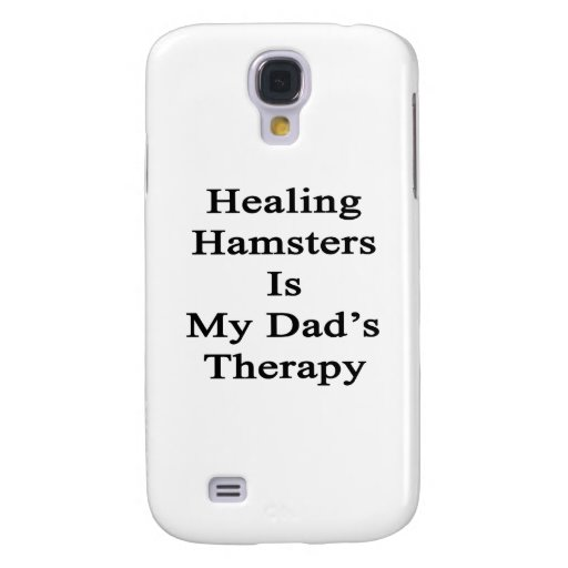 Healing Hamsters Is My Dad's Therapy Galaxy S4 Case