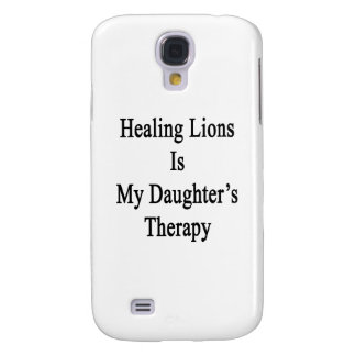 Healing Lions Is My Daughter's Therapy Samsung Galaxy S4 Covers