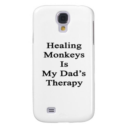 Healing Monkeys Is My Dad's Therapy Galaxy S4 Case