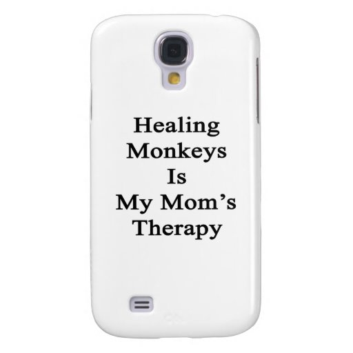Healing Monkeys Is My Mom's Therapy Samsung Galaxy S4 Case