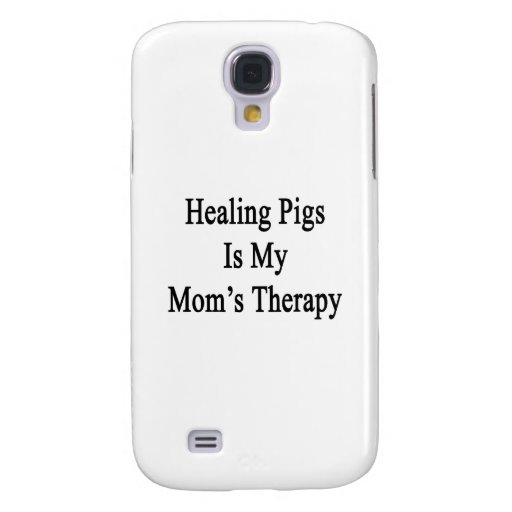 Healing Pigs Is My Mom's Therapy Galaxy S4 Case