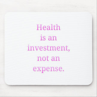 Health is an investment... mouse pad