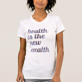 Health is the New Wealth T-Shirt