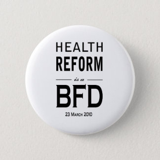 Health Reform is a BFD 2 Inch Round Button