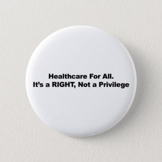 Healthcare for All, A Right, Not a Privilege 2 Inch Round Button
