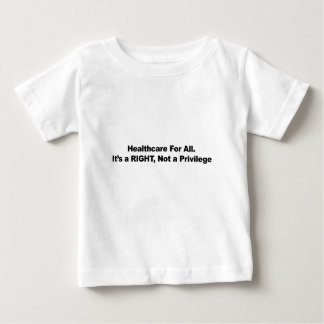 Healthcare for All, A Right, Not a Privilege Baby T-Shirt