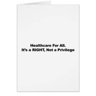 Healthcare for All, A Right, Not a Privilege Card