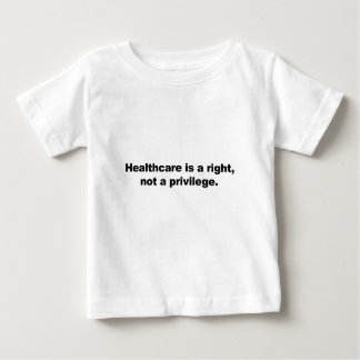 Healthcare is a right, not a privilege baby T-Shirt