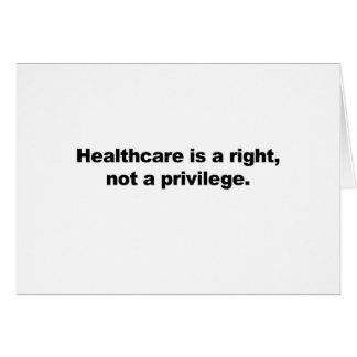 Healthcare is a right, not a privilege card