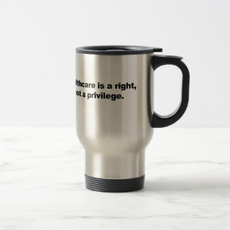Healthcare is a right, not a privilege travel mug
